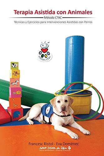 Terapia Asistida Con Animales: Tecnicas y Ejercicios Para Intervenciones Asistidas Con Animales: ...