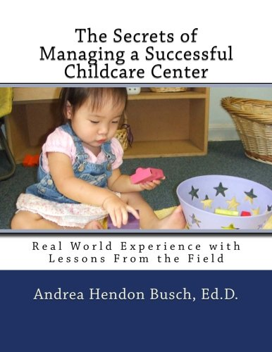 9780988634305: The Secrets of Managing a Successful Childcare Center: Real World Experience with Lessons From the Field (Volume 1)