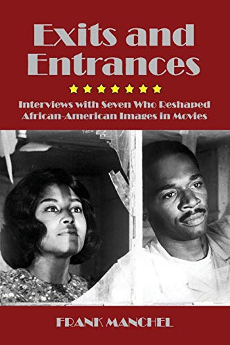 Exits and Entrances: Interviews with Seven Who Reshaped African-American Images in Movies: Frank ...
