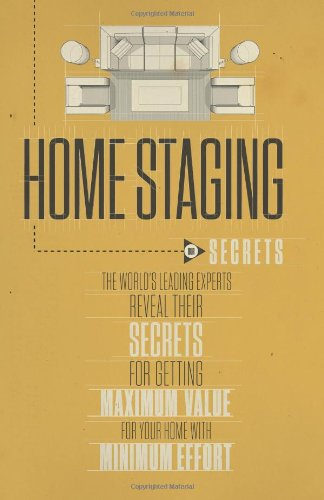 Home Staging Our Secrets The World's Leading Experts Reveal their Secrets for getting maximum ...