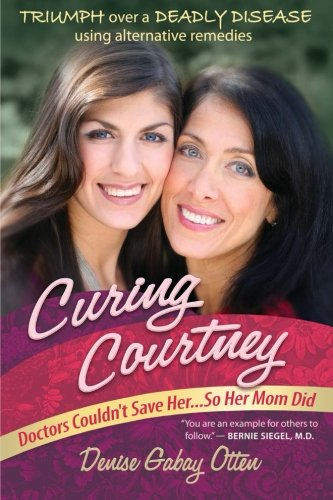 9780988646117: Curing Courtney: Doctors Couldn't Save Her...So Her Mom Did