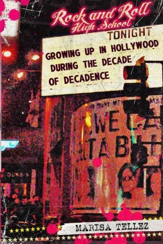9780988648104: Rock and Roll High School: Growing Up in Hollywood During the Decade of Decadence.
