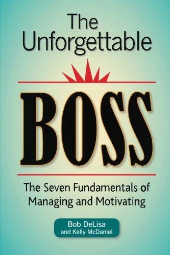 The Unforgettable Boss: The Seven Fundamentals of: Bob Delisa MS