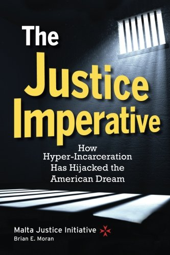 The Justice Imperative : How Hyper-Incarceration Has: Malta Justice Initiative;