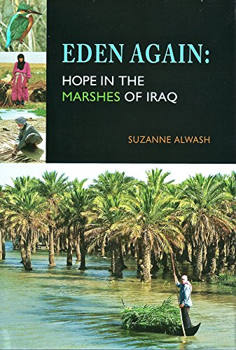 Eden Again: Hope in the Marshes of Iraq: Alwash, Suzanne
