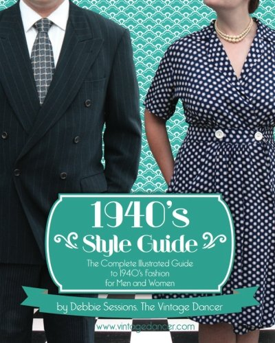 9780988654105: 1940's Style Guide: The Complete Illustrated Guide to 1940's Fashion for Men and Women