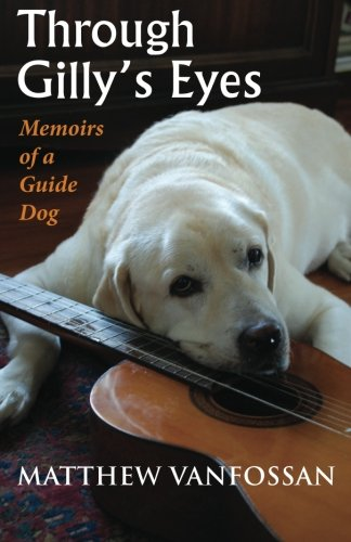 9780988656703: Through Gilly's Eyes: Memoirs of a Guide Dog