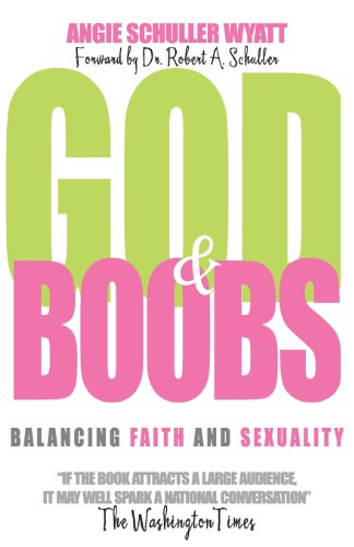 God and Boobs: Balancing Faith and Sexuality: Angie Schuller Wyatt