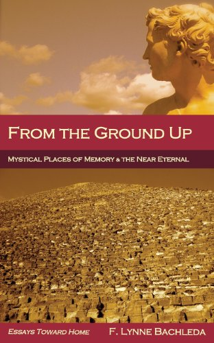 9780988657625: From the Ground Up: Mystical Places of Memory & the Near Eternal: Essays Toward Home