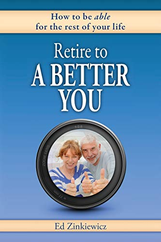 9780988662247: Retire to a Better You: How to Be Able for the Rest of Your Life