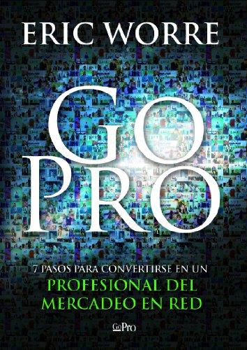 9780988667945: Go Pro: 7 Pasos para Convertirse en un Profesional Del Mercadeo en Red