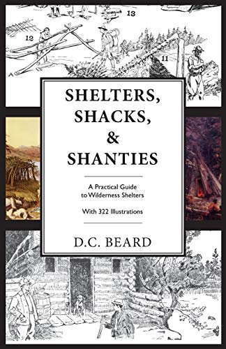 9780988668591: Shelters, Shacks, and Shanties: An Illustrated Guide to Wilderness Shelters