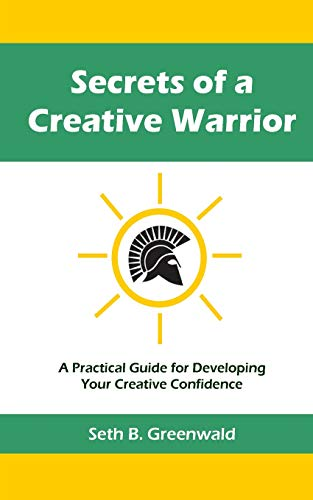 9780988682702: Secrets of a Creative Warrior: A Practical Guide for Developing Your Creative Confidence
