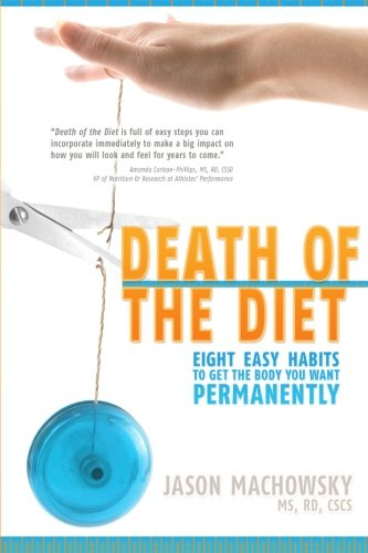 9780988687301: Death of the Diet: Eight Easy Habits to Get the Body You Want, Permanently