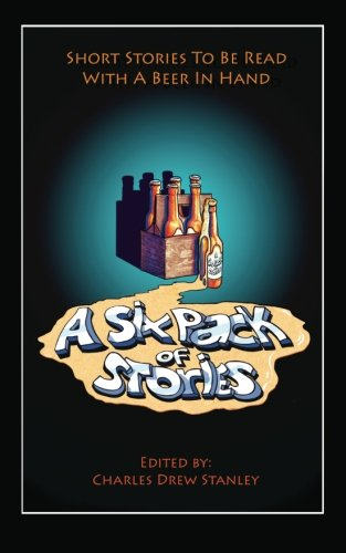 9780988689305: A Six Pack of Stories: Short Stories To Be Read with a Beer in Hand