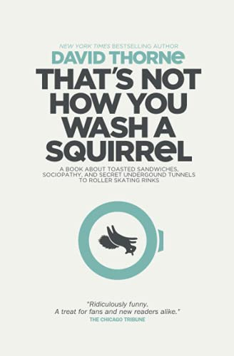 9780988689596: That's Not How You Wash a Squirrel: A collection of new essays and emails