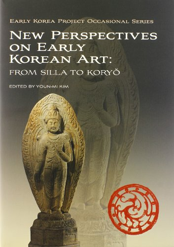 New Perspectives on Early Korean Art: From Silla to Koryo (Early Korea Project Occasional Series): ...
