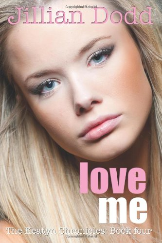 Love Me (Keatyn Chronicles): Dodd, Jillian