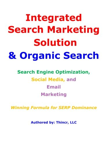9780988695610: Integrated Search Marketing Solution & Organic Search: Search Engine Optimization, Social Media, and Email Marketing: Winning Formula for SERP Dominance