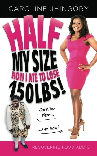 9780988698109: Half My Size: How I Ate To Lose 150lbs
