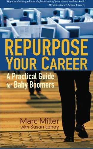 Repurpose Your Career: A Practical Guide for Baby Boomers (9780988700505) by Marc Miller