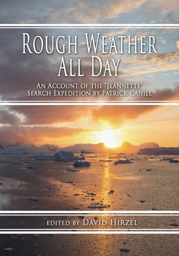 9780988701960: Rough Weather All Day: An Account of the Jeannette Search Expedition by Patrick Cahill