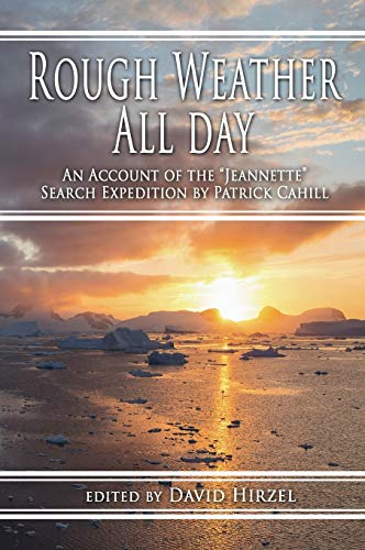 9780988701991: Rough Weather All Day: An Account of the Jeannette Search Expedition by Patrick Cahill