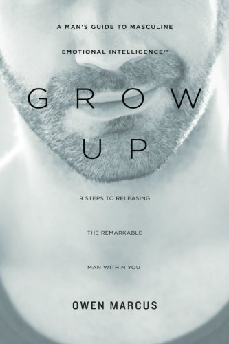 9780988703520: Grow Up: A Man's Guide to Masculine Emotional Intelligence