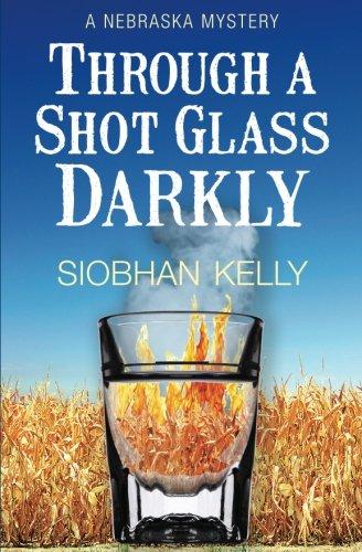 Through A Shot Glass Darkly: A Nebraska: Kelly, Siobhan