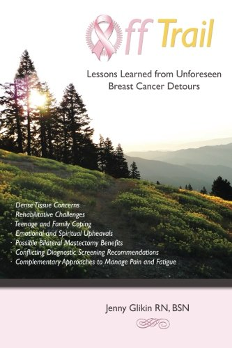 9780988709508: Off trail Lessons Learned from Unforeseen Breast Cancer Detours: *Dense Tissue Concerns *Rehabilitative Challenges *Teenage and Family Coping ... Approaches to Manage Pain and Fatigue