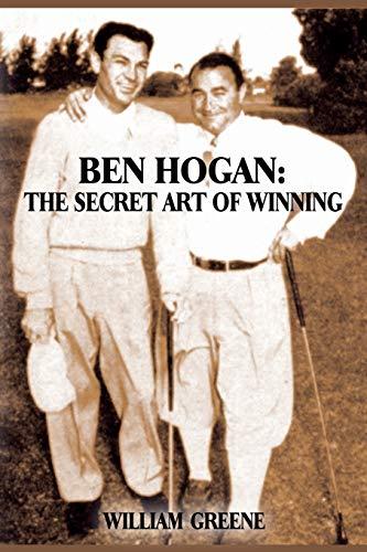 Ben Hogan: The Secret Art of Winning: William Greene