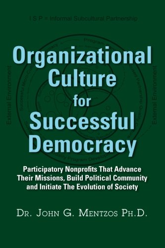 9780988716001: Organizational Culture For Successful Democracy: Participatory Nonprofits That Advance Their Missions, Build Political Community, and Initiate the Evolution of Society