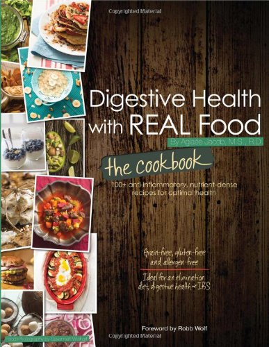 DIGESTIVE HEALTH WITH REAL FOOD: The Cookbook--75 Anti-Inflammatory, Nutrient-Dense Recipes For O...