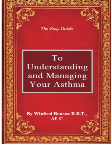 The Easy Guide to Understanding and Managing Your Asthma: Henson R.R.T,, Winfred W