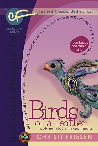 Birds of a Feather: Revised and Expanded Polymer Clay Projects (Beyond Projects): Friesen, Christi