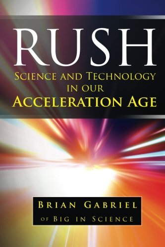 9780988733602: Rush: Science and Technology in Our Acceleration Age