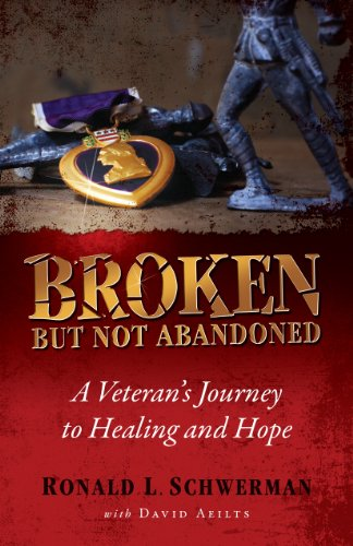 Broken But Not Abandoned: Ronald L. Schwerman; with David Aeilts