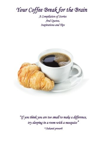 9780988741409: Your Coffee Break for the Brain: A Compilation of Stories and Quotes, Inspirations and Tips (Volume 1)