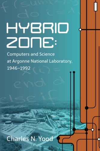 9780988744905: Hybrid Zone: Computers and Science at Argonne National Laboratory 1946--1992