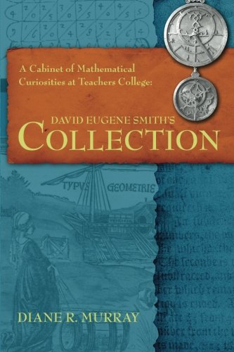 9780988744912: A Cabinet of Mathematical Curiosities at Teachers College: David Eugene Smith's Collection