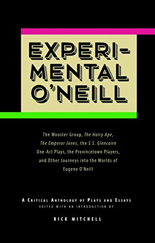 9780988745698: Experimental O'Neill: The Hairy Ape, The Emperor Jones, and The S.S. Glencairn One-Act Plays