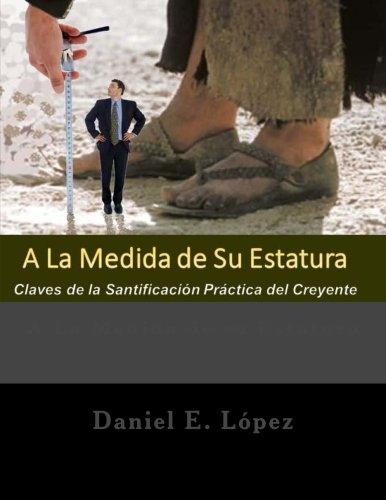 9780988750937: A La Medida De Su Estatura: Claves de la Santificación Práctica del Creyente (Spanish Edition)