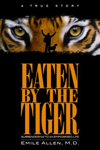 9780988753303: Eaten By The Tiger: Surrendering to an Empowered Life