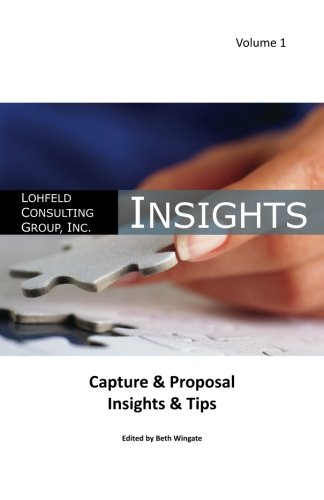 9780988755406: Lohfeld Consulting Group Insights Capture & Proposal Insights & Tips (Volume 1)