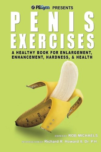 Penis Exercises: A Healthy Book for Enlargement, Enhancement, Hardness, Health: Rob Michaels