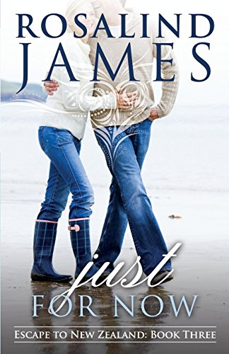 Just for Now: Escape to New Zealand Book Three: Rosalind James