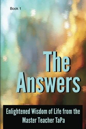 9780988762206: The Answers: Enlightened Wisdom of Life from the Master Teacher TaPa