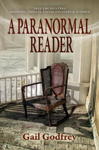 9780988763203: A Paranormal Reader: True Encounters with Mediums, Ghosts, Consciousness & Science
