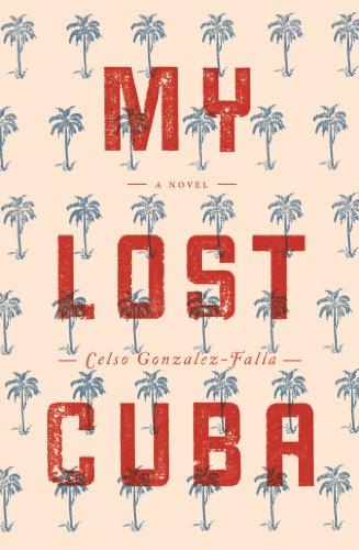 My Lost Cuba (Hardback): Celso Gonzalez-Falla