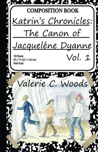 Katrin's Chronicles: The Canon of Jacquelene Dyanne,: Woods, Valerie C.